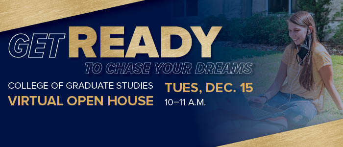 Get ready to chase your dreams. College of Graduate Studies virtual open house Tuesday, December 15 10-11am.