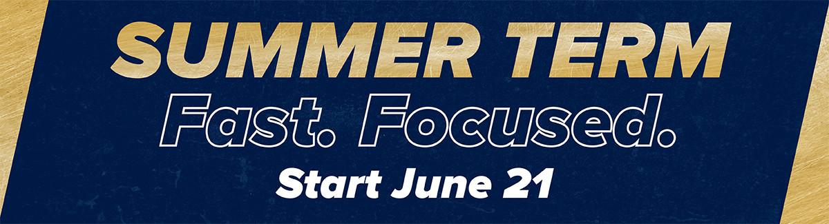 Summer term. Fast. Focuses. Start June 21.